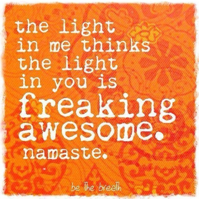 the light in me thinks the light in your is freaking awesome.  namaster.